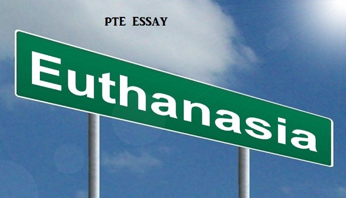 pte essay euthanasia is no longer acceptable in the modern society pte essay euthanasia is no longer acceptable in the modern society discuss the solutions to accept this fact