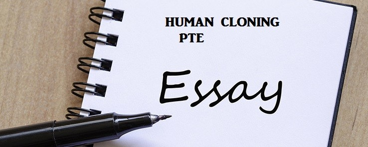 pte solved sample essay human cloning has accelerated rapidly