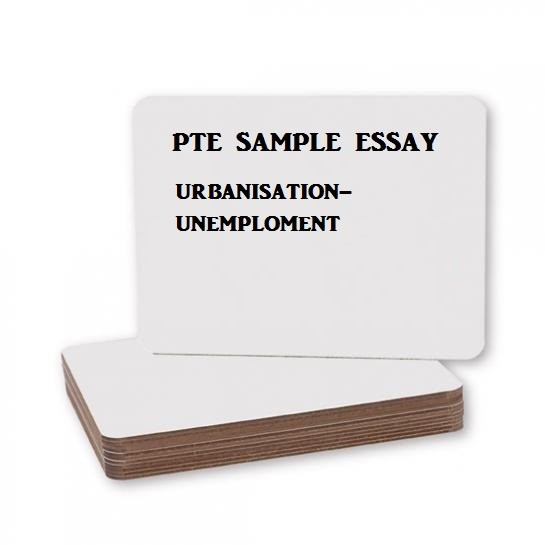 pte essay the only effective way to deal unemployment is to  pte essay the only effective way to deal unemployment is to introduce rapid urbanisation how far you agree